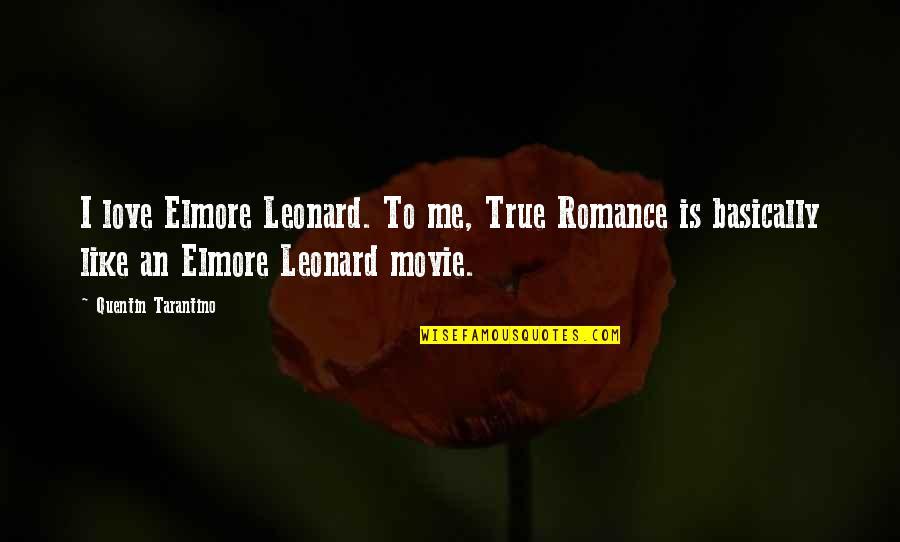 X Plus Y Movie Quotes By Quentin Tarantino: I love Elmore Leonard. To me, True Romance