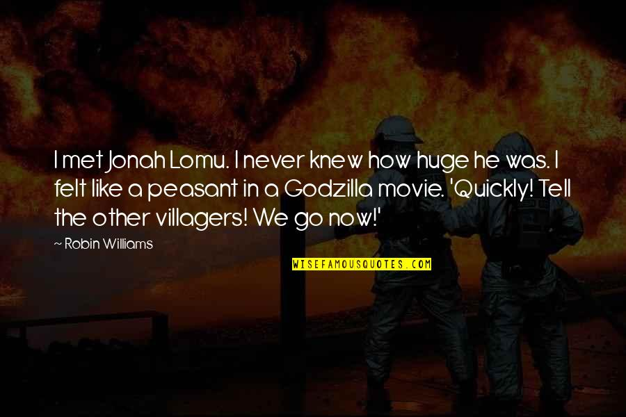 X Plus Y Movie Quotes By Robin Williams: I met Jonah Lomu. I never knew how