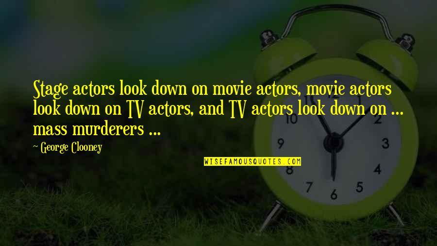 X Y Movie Quotes By George Clooney: Stage actors look down on movie actors, movie