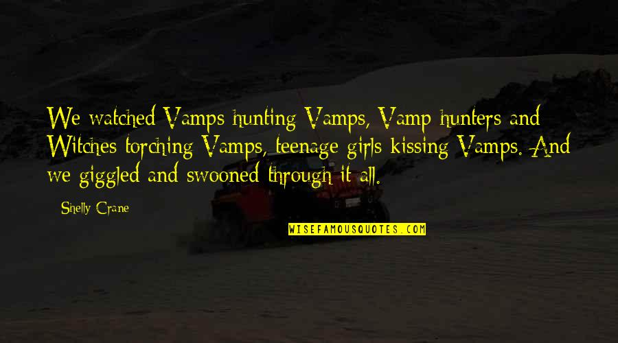 X Y Movie Quotes By Shelly Crane: We watched Vamps hunting Vamps, Vamp hunters and