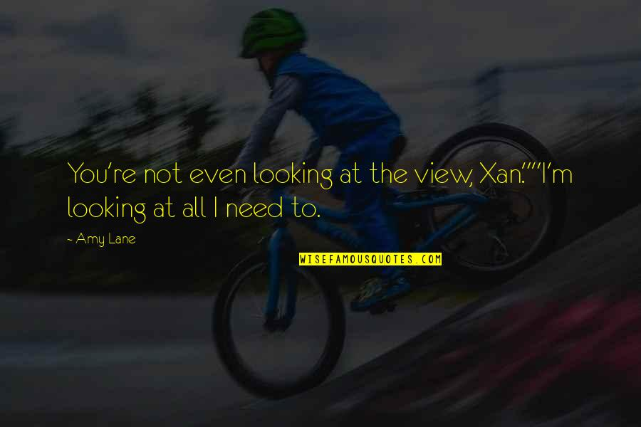 """Xan Quotes By Amy Lane: You're not even looking at the view, Xan.""""""""I'm"""