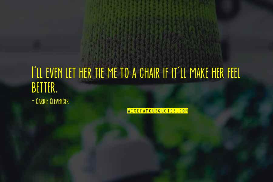 Xan Quotes By Carrie Clevenger: I'll even let her tie me to a