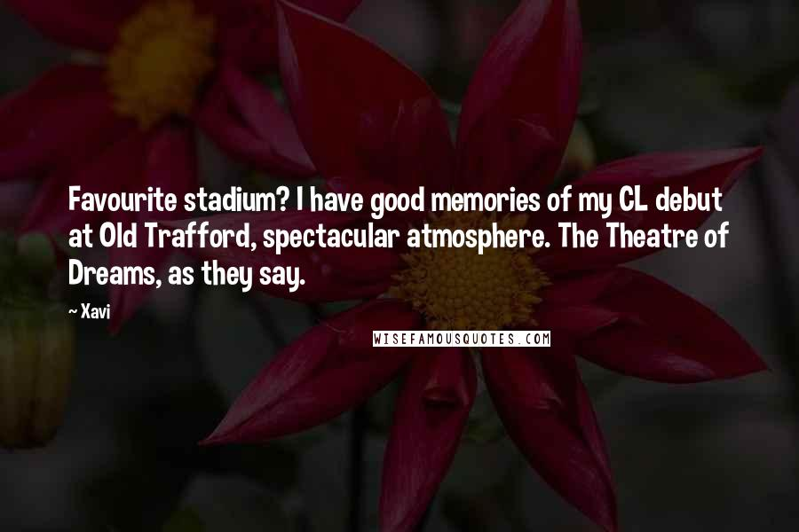 Xavi quotes: Favourite stadium? I have good memories of my CL debut at Old Trafford, spectacular atmosphere. The Theatre of Dreams, as they say.