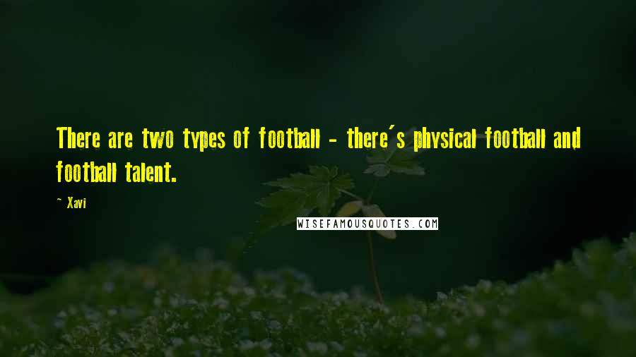 Xavi quotes: There are two types of football - there's physical football and football talent.