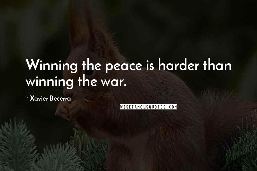 Xavier Becerra quotes: Winning the peace is harder than winning the war.