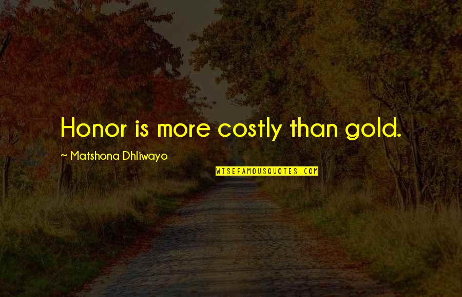 Xavier Cugat Quotes By Matshona Dhliwayo: Honor is more costly than gold.