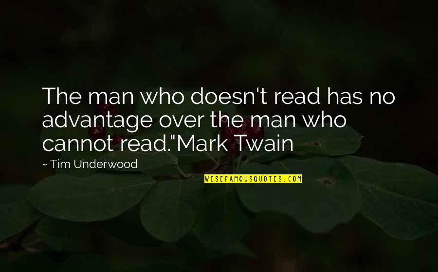 Xavier Cugat Quotes By Tim Underwood: The man who doesn't read has no advantage