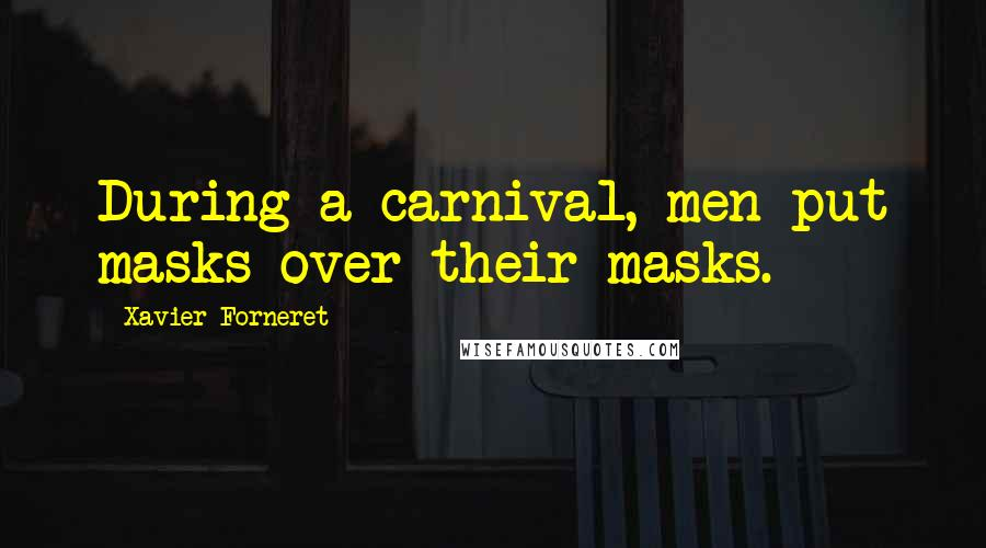 Xavier Forneret quotes: During a carnival, men put masks over their masks.