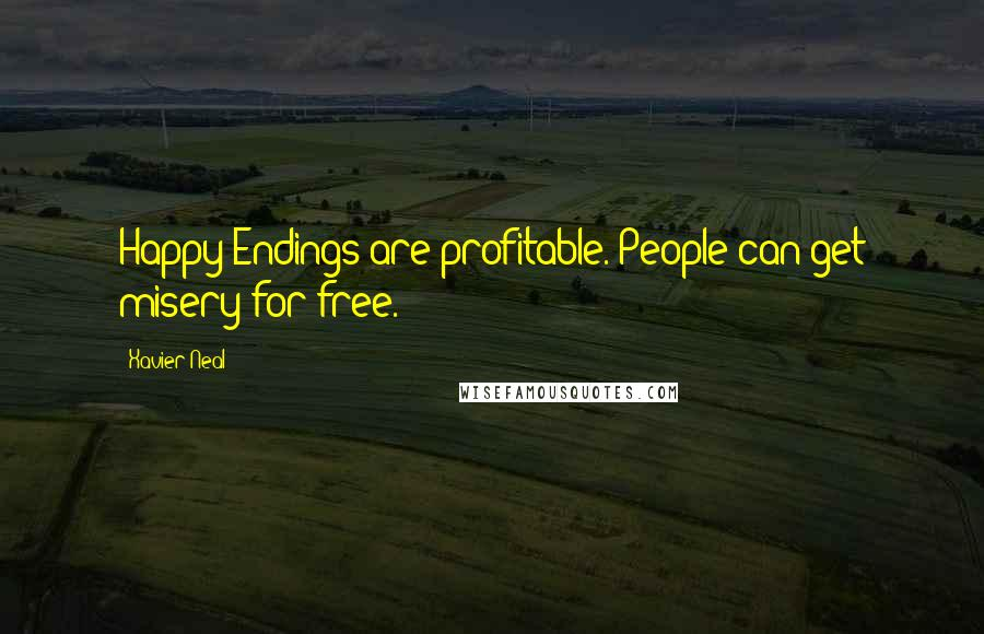 Xavier Neal quotes: Happy Endings are profitable. People can get misery for free.