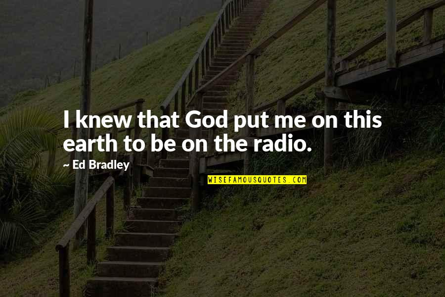 Xhosa Birthday Quotes By Ed Bradley: I knew that God put me on this