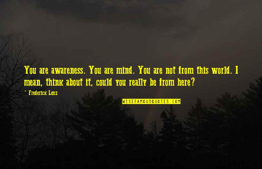 Xhosa Birthday Quotes By Frederick Lenz: You are awareness. You are mind. You are