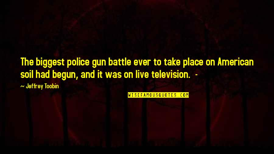 Xiao Shi Dai Quotes By Jeffrey Toobin: The biggest police gun battle ever to take