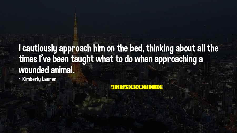 Xiao Shi Dai Quotes By Kimberly Lauren: I cautiously approach him on the bed, thinking