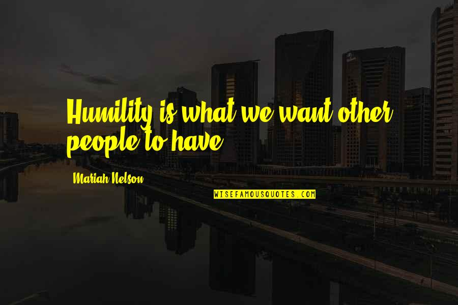 Xiao Shi Dai Quotes By Mariah Nelson: Humility is what we want other people to