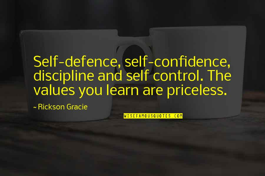 Xiao Shi Dai Quotes By Rickson Gracie: Self-defence, self-confidence, discipline and self control. The values