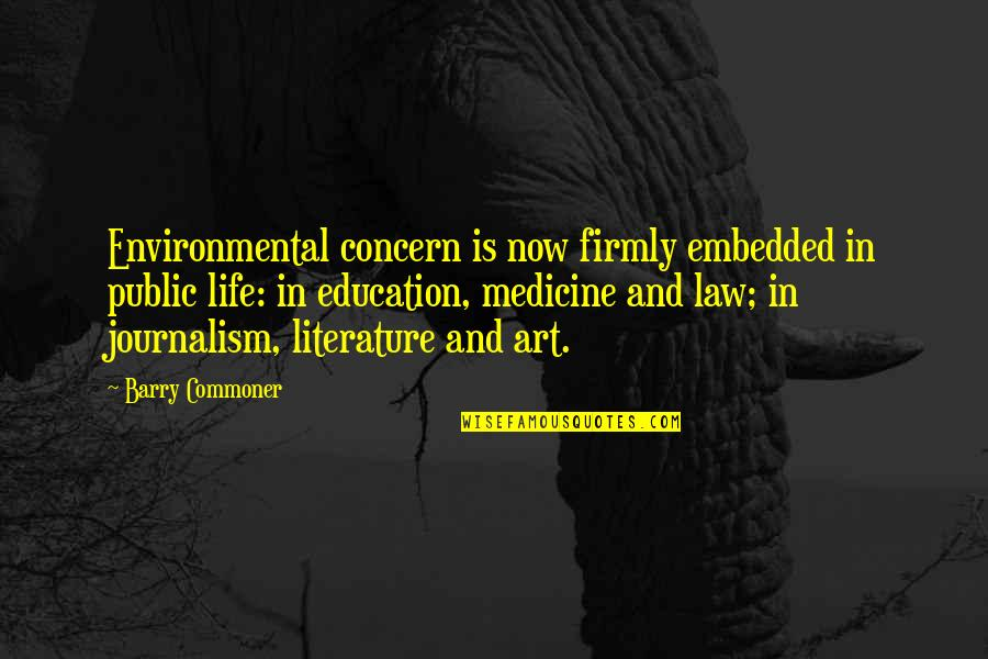 Xiaolin Chronicles Quotes By Barry Commoner: Environmental concern is now firmly embedded in public