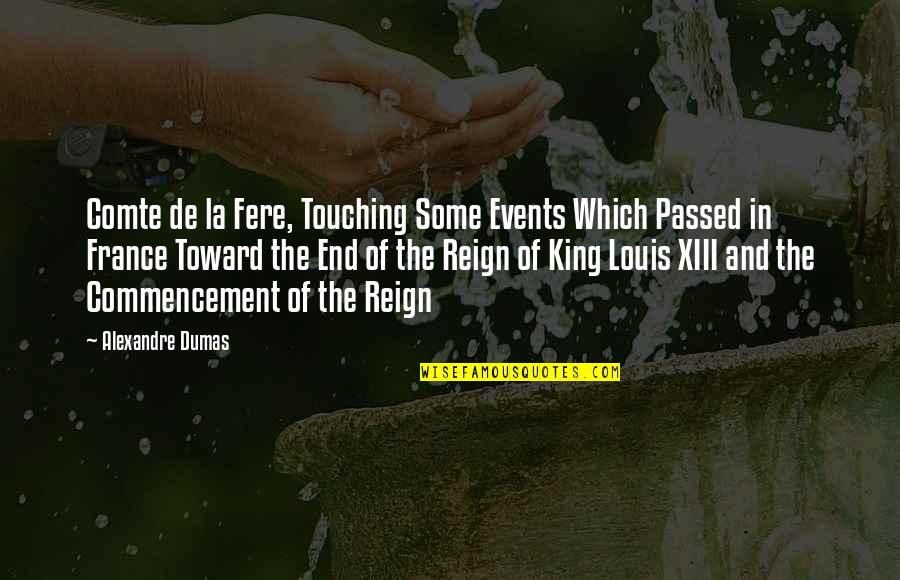 Xiii-2 Quotes By Alexandre Dumas: Comte de la Fere, Touching Some Events Which