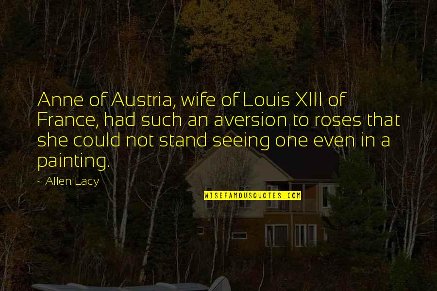 Xiii-2 Quotes By Allen Lacy: Anne of Austria, wife of Louis XIII of