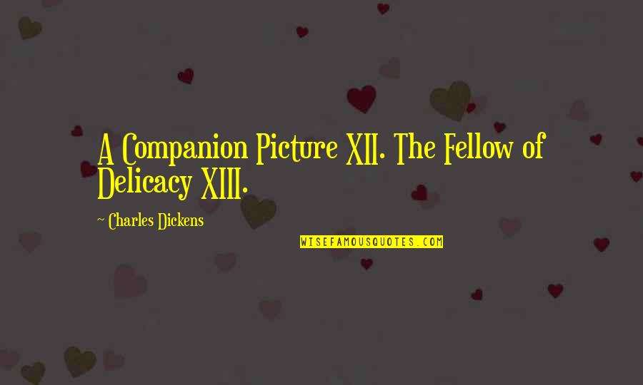 Xiii-2 Quotes By Charles Dickens: A Companion Picture XII. The Fellow of Delicacy