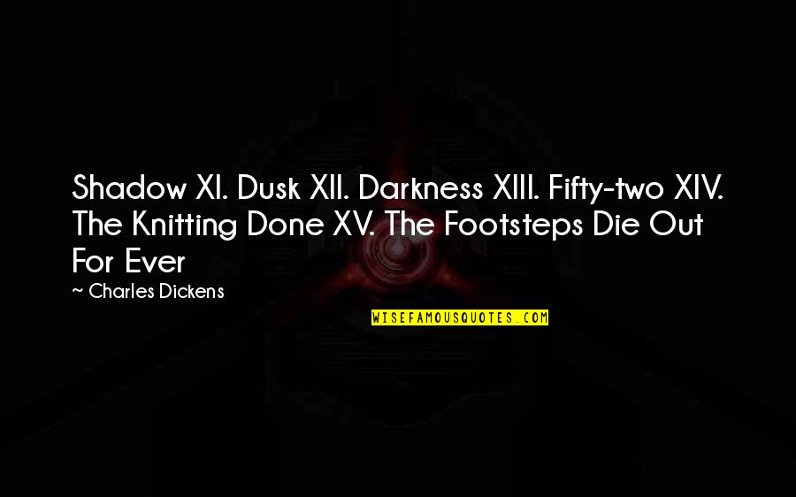 Xiii-2 Quotes By Charles Dickens: Shadow XI. Dusk XII. Darkness XIII. Fifty-two XIV.