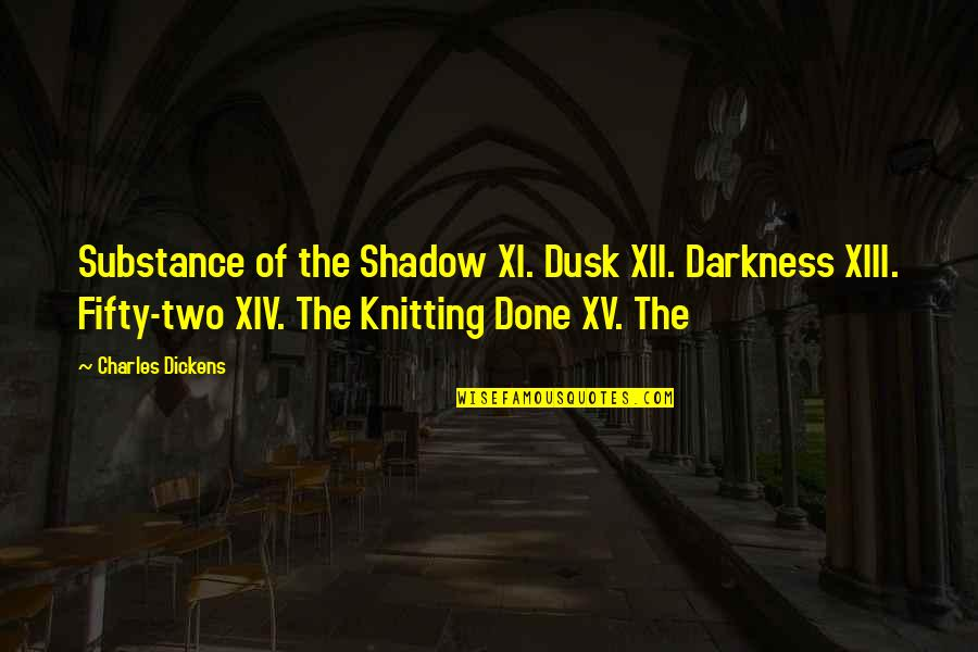 Xiii-2 Quotes By Charles Dickens: Substance of the Shadow XI. Dusk XII. Darkness