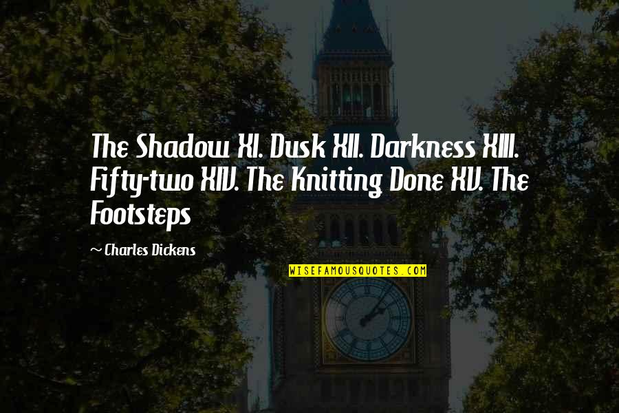 Xiii-2 Quotes By Charles Dickens: The Shadow XI. Dusk XII. Darkness XIII. Fifty-two