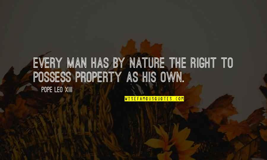 Xiii-2 Quotes By Pope Leo XIII: Every man has by nature the right to