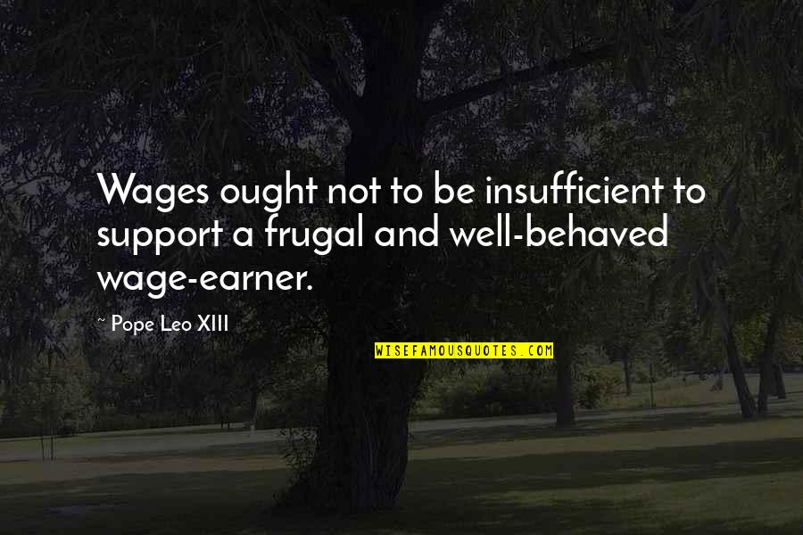 Xiii-2 Quotes By Pope Leo XIII: Wages ought not to be insufficient to support