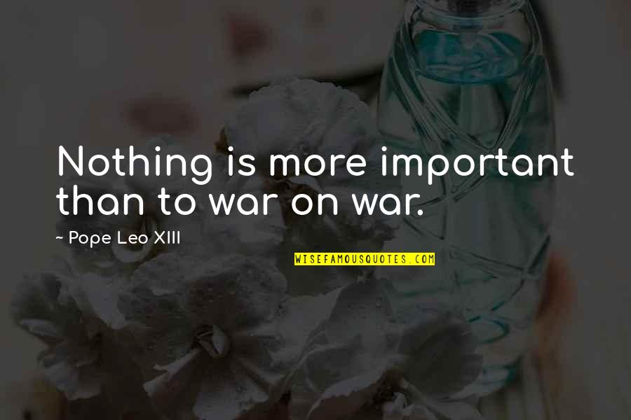Xiii-2 Quotes By Pope Leo XIII: Nothing is more important than to war on