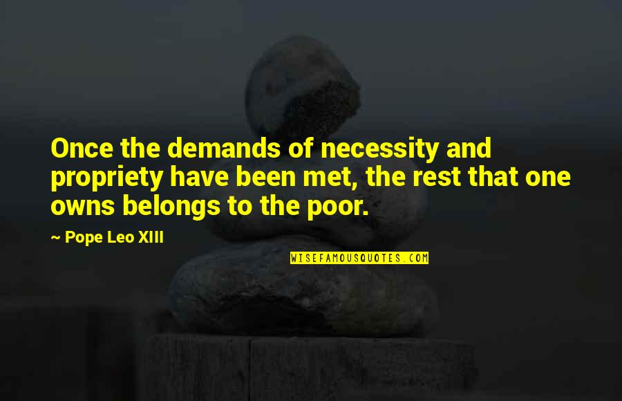 Xiii-2 Quotes By Pope Leo XIII: Once the demands of necessity and propriety have