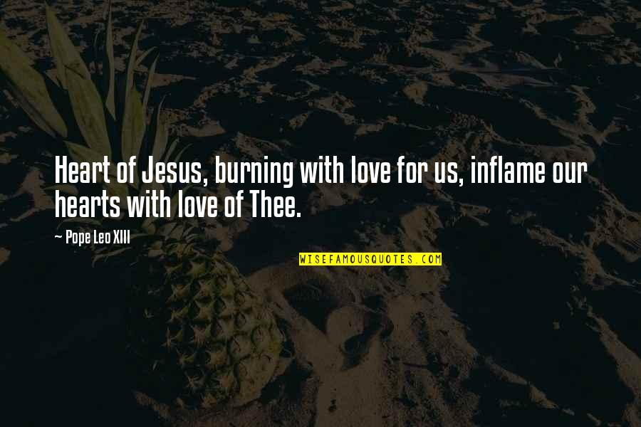 Xiii-2 Quotes By Pope Leo XIII: Heart of Jesus, burning with love for us,