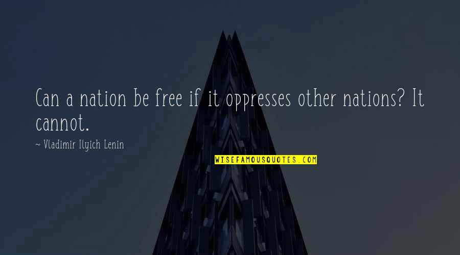 Xmas Eve Quotes By Vladimir Ilyich Lenin: Can a nation be free if it oppresses