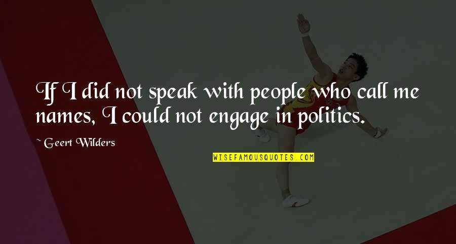 Xs Energy Drink Quotes By Geert Wilders: If I did not speak with people who
