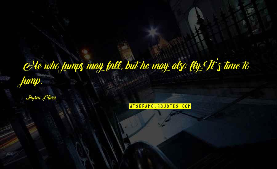 Xs Energy Drink Quotes By Lauren Oliver: He who jumps may fall, but he may