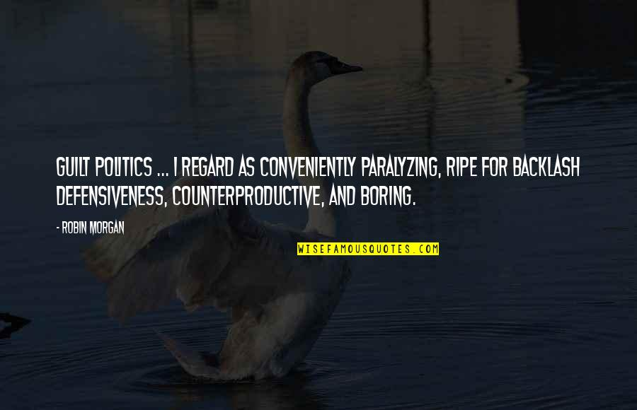Xs Energy Drink Quotes By Robin Morgan: Guilt politics ... I regard as conveniently paralyzing,