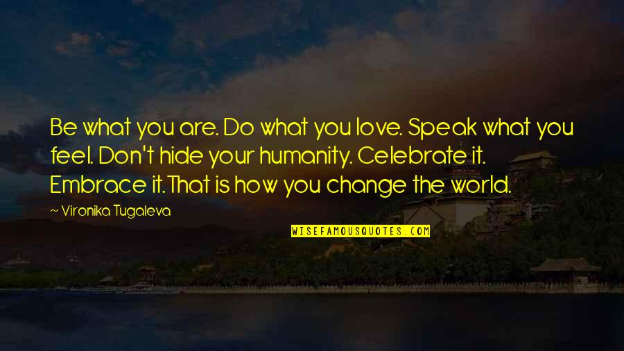Xs Energy Drink Quotes By Vironika Tugaleva: Be what you are. Do what you love.