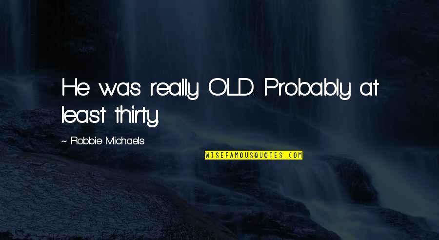 Xslt Transform Double Quotes By Robbie Michaels: He was really OLD. Probably at least thirty.