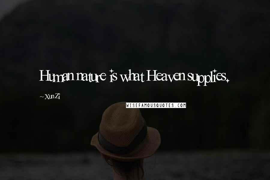 Xun Zi quotes: Human nature is what Heaven supplies.