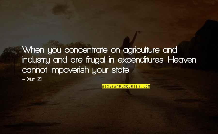 Xun Zi Quotes By Xun Zi: When you concentrate on agriculture and industry and