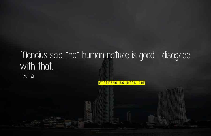 Xun Zi Quotes By Xun Zi: Mencius said that human nature is good. I