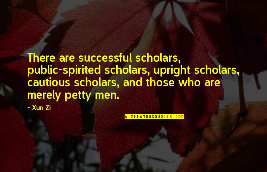 Xun Zi Quotes By Xun Zi: There are successful scholars, public-spirited scholars, upright scholars,