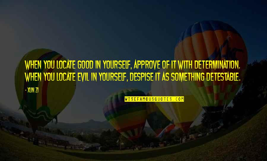 Xun Zi Quotes By Xun Zi: When you locate good in yourself, approve of