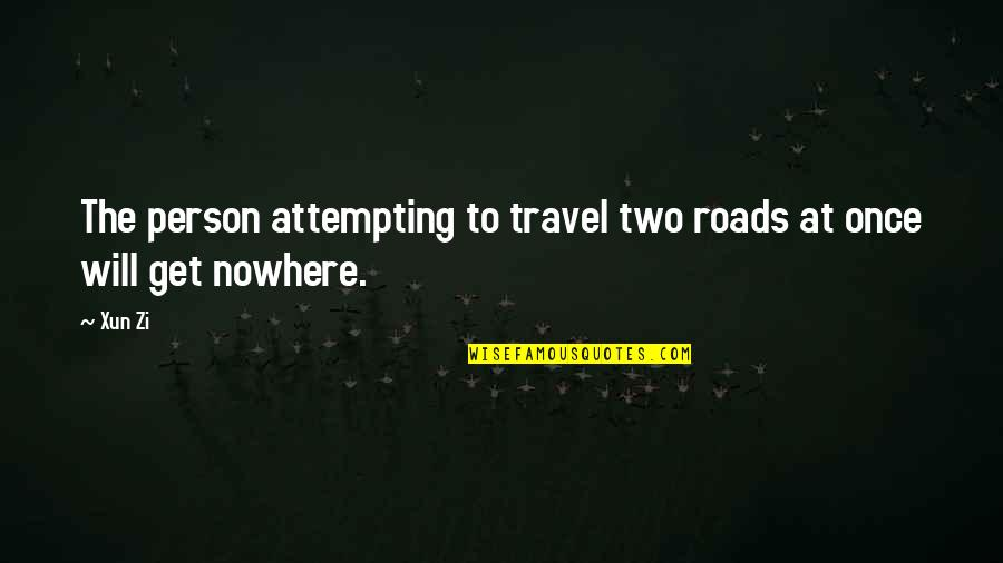 Xun Zi Quotes By Xun Zi: The person attempting to travel two roads at