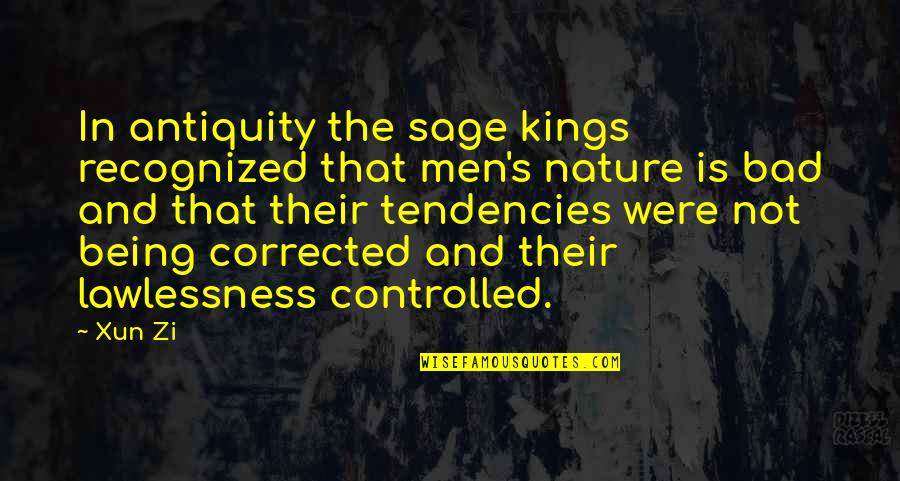Xun Zi Quotes By Xun Zi: In antiquity the sage kings recognized that men's
