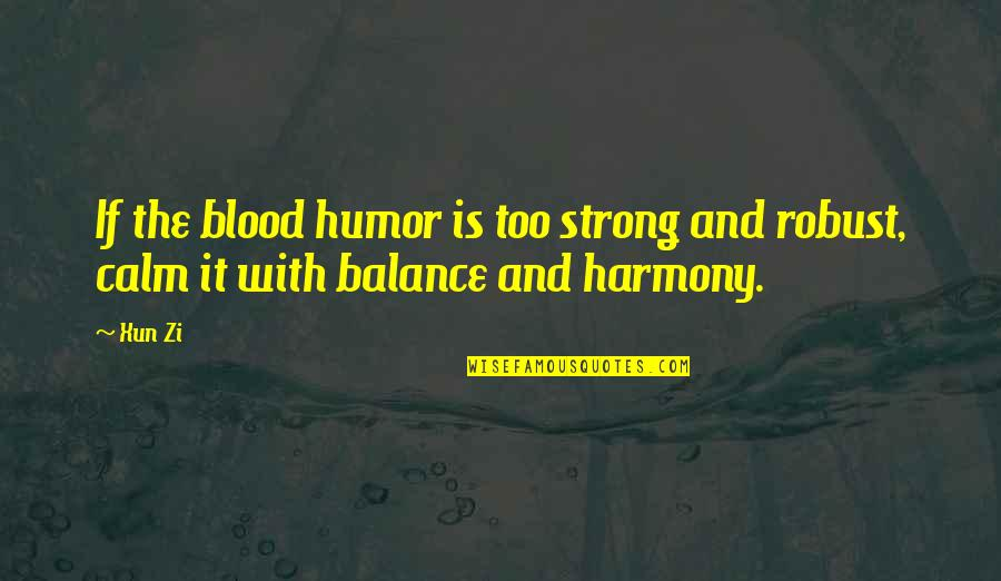 Xun Zi Quotes By Xun Zi: If the blood humor is too strong and