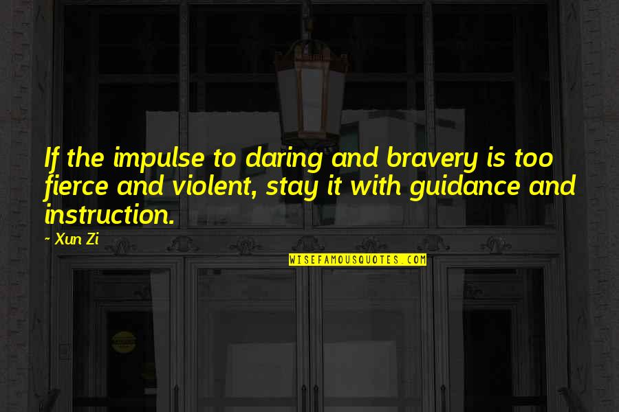 Xun Zi Quotes By Xun Zi: If the impulse to daring and bravery is