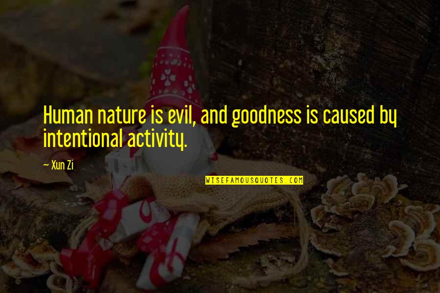 Xun Zi Quotes By Xun Zi: Human nature is evil, and goodness is caused