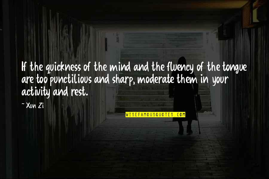 Xun Zi Quotes By Xun Zi: If the quickness of the mind and the