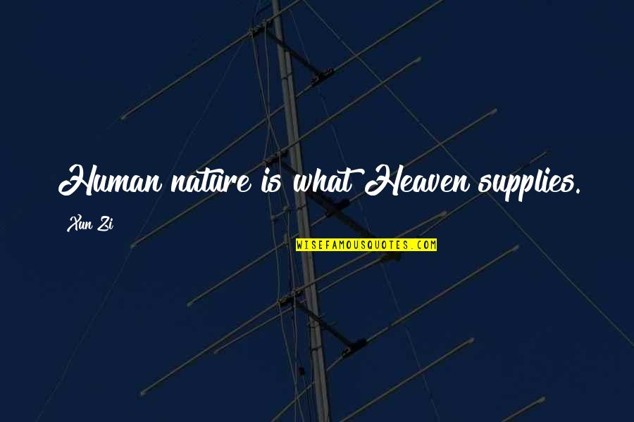 Xun Zi Quotes By Xun Zi: Human nature is what Heaven supplies.