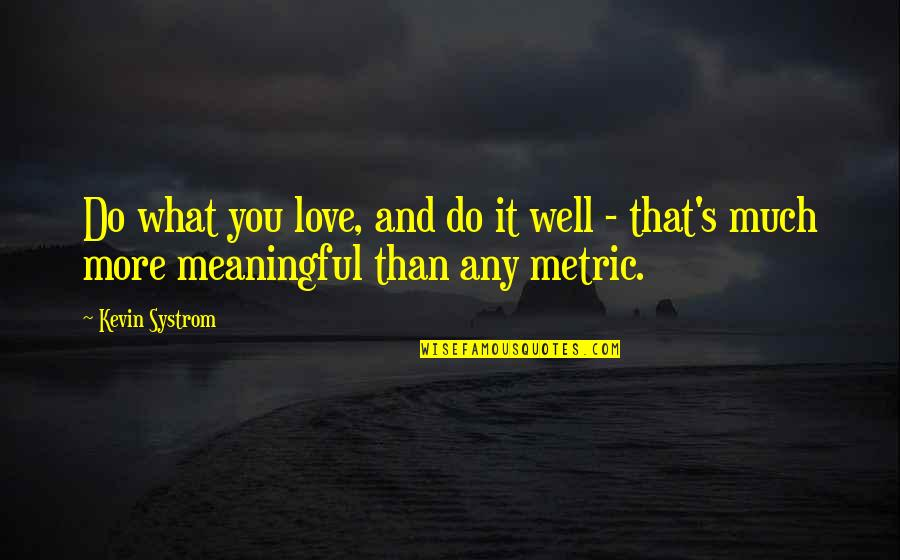 Y I Love U So Much Quotes By Kevin Systrom: Do what you love, and do it well